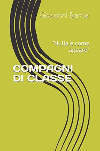 """COMPAGNI DI CLASSE: """"Nulla è come appare"""": Giovanni Barrile"""