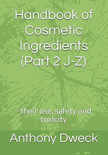 Handbook of Cosmetic Ingredients (Part 2 J-Z): - their use, safety and toxicity (Dweck Books) - Dweck, Mr Anthony Collard
