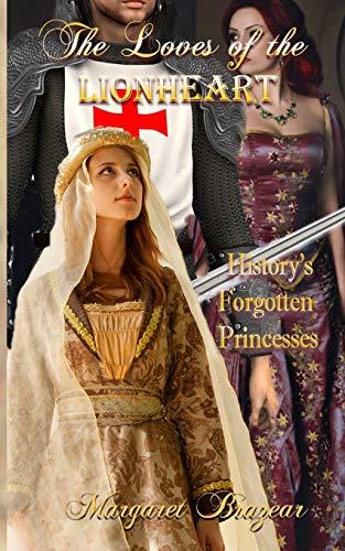 The Loves of the Lionheart: History's Forgotten Princesses: Margaret Brazear