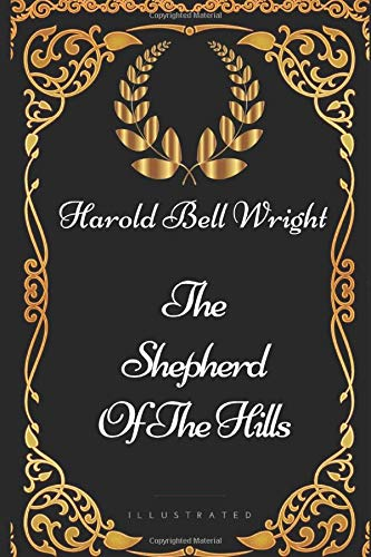 9781521892749: The Shepherd Of The Hills: By Harold Bell Wright - Illustrated