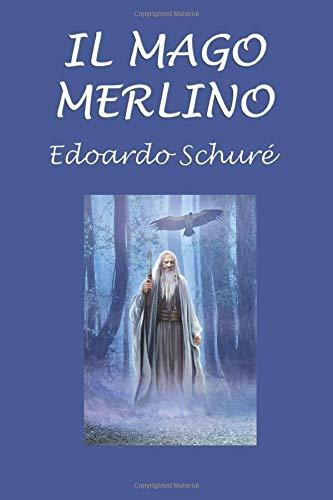 Il mago Merlino: Leggenda Drammatica: Edoardo Schuré