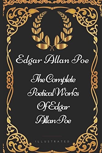The Complete Poetical Works Of Edgar Allan Poe: By Edgar Allan Poe - Illustrated