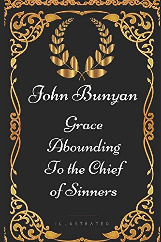 9781521915752: Grace Abounding to the Chief of Sinners: By John Bunyan - Illustrated