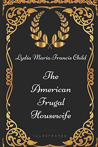 9781521917107: The American Frugal Housewife: By Lydia Maria Francis Child - Illustrated