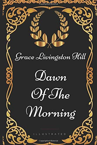 9781521925508: Dawn Of The Morning: By Grace Livingston Hill - Illustrated