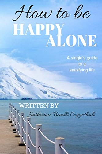 How to Be Happy Alone : A: Katharine Coggeshall