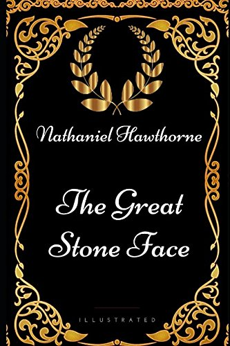 9781521944226: The Great Stone Face: By Nathaniel Hawthorne - Illustrated