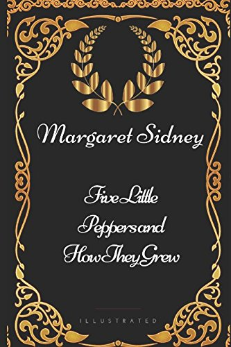 9781521966464: Five Little Peppers and How They Grew: By Margaret Sidney - Illustrated