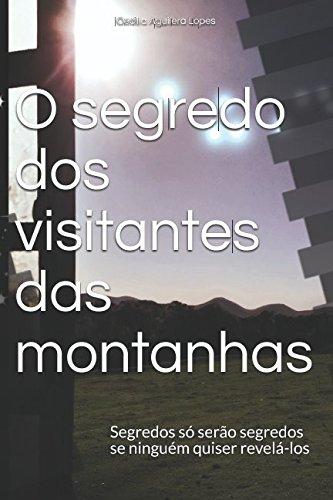 O segredo dos visitantes das montanhas: Segredos: Lopes, Cecilia Aguilera