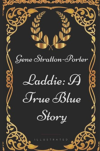 9781521972038: Laddie: A True Blue Story: By Gene Stratton-Porter - Illustrated