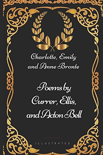 9781521982952: Poems by Currer, Ellis, and Acton Bell: By Charlotte, Emily and Anne Bronte - Illustrated