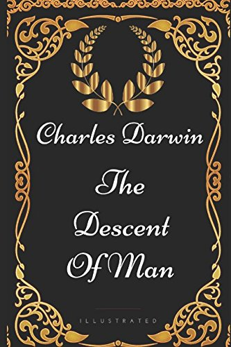 9781521983751: The Descent of Man: By Charles Darwin - Illustrated