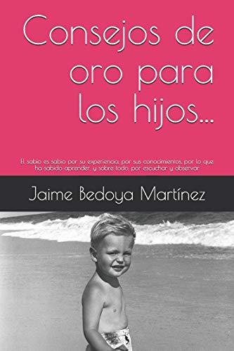 Consejos de oro para los hijos.: El: Jaime Bedoya Martínez