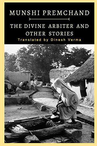The Divine Arbiter and Other Stories: Premchand, Munshi