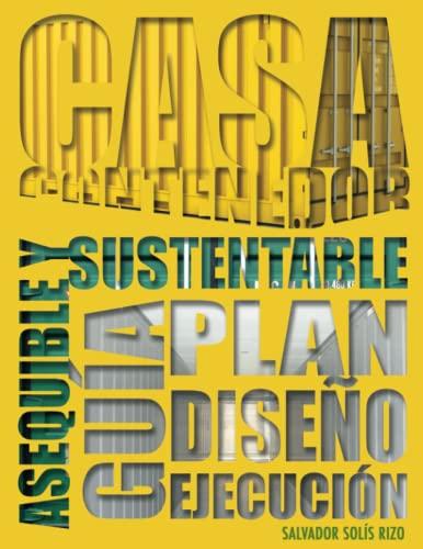 9781522046523: Casa Contenedor – La Alternativa Asequible y Sustentable: Guía: Plan – Diseño – Ejecución