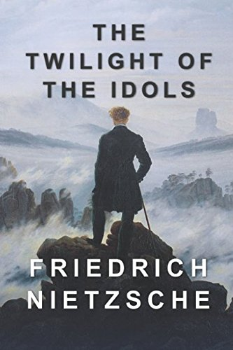 9781522054443: The Twilight of the Idols: Includes The Antichrist