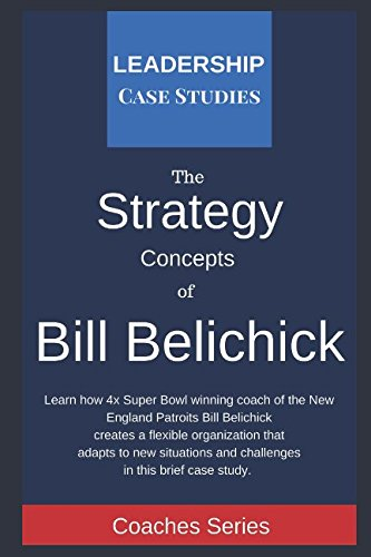 Strategy Concepts of Bill Belichick: A Leadership: Case Studies, Leadership