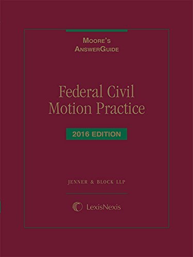 Moore's AnswerGuide: Federal Civil Motion Practice, 2016: LLP Chicago The