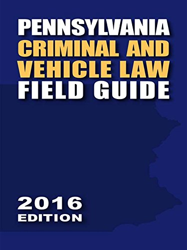 9781522109440: Pennsylvania Criminal and Vehicle Law Field Guide, 2016 Edition
