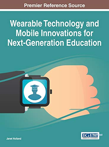 9781522500698: Wearable Technology and Mobile Innovations for Next-Generation Education (Advances in Educational Technologies and Instructional Design)