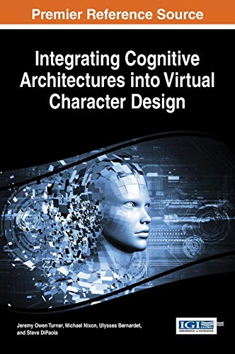 Integrating Cognitive Architectures into Virtual Character Design (Advances in Computational ...