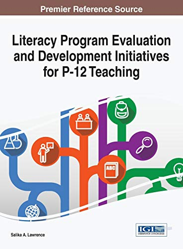 Literacy Program Evaluation and Development Initiatives for P-12 Teaching (Advances in Educational ...