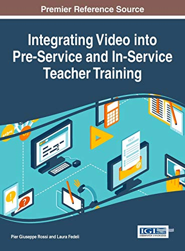 9781522507116: Integrating Video into Pre-Service and In-Service Teacher Training (Advances in Higher Education and Professional Development)