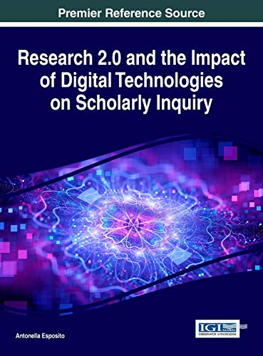 Research 2.0 and the Impact of Digital Technologies on Scholarly Inquiry (Advances in Knowledge ...