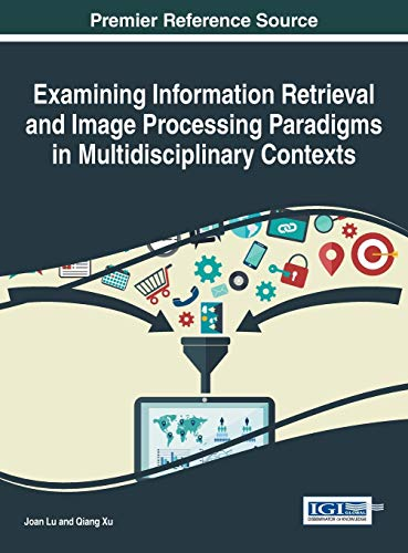 Examining Information Retrieval and Image Processing Paradigms: Edited by Joan