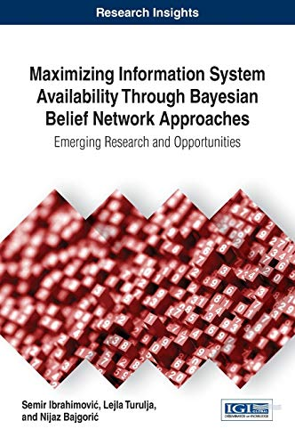 Maximizing Information System Availability Through Bayesian Belief Network Approaches: Emerging ...