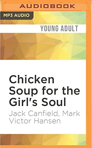 Chicken Soup for the Girl s Soul: Real Stories by Real Girls about Real Stuff