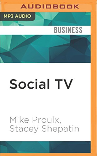 Social TV: How Marketers Can Reach and Engage Audiences by Connecting Television to the Web, Social...