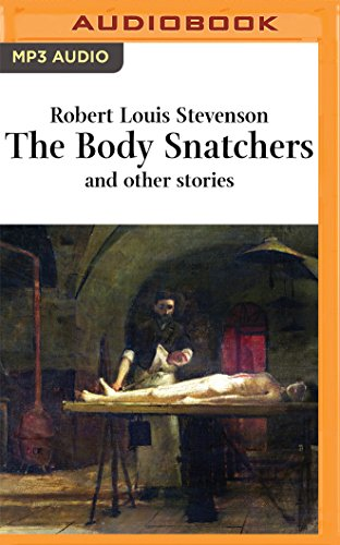 The Body Snatcher and Other Stories: Robert Louis Stevenson