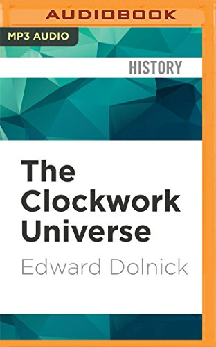 9781522634706: The Clockwork Universe: Isaac Newton, the Royal Society, and the Birth of the Modern World