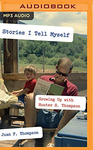 9781522642015: Stories I Tell Myself: Growing Up with Hunter S. Thompson