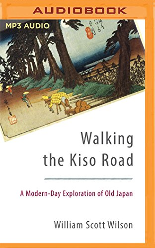 Walking the Kiso Road: A Modern-Day Exploration of Old Japan: William Scott Wilson