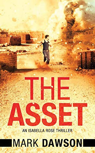 The Asset (An Isabella Rose Thriller): Dawson, Mark