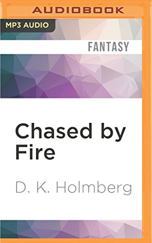 Chased by Fire: D K Holmberg