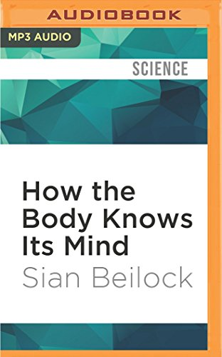 How the Body Knows Its Mind: The: Sian Beilock