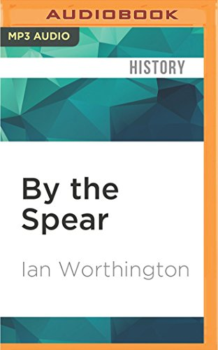 9781522664284: By the Spear: Philip II, Alexander the Great, and the Rise and Fall of the Macedonian Empire