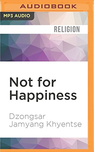Not for Happiness: A Guide to the: Dzongsar Jamyang Khyentse