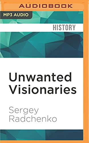 Unwanted Visionaries: The Soviet Failure in Asia at the End of the Cold War: Sergey Radchenko