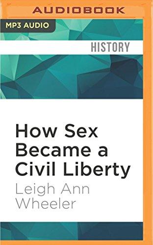 How Sex Became a Civil Liberty: Leigh Ann Wheeler