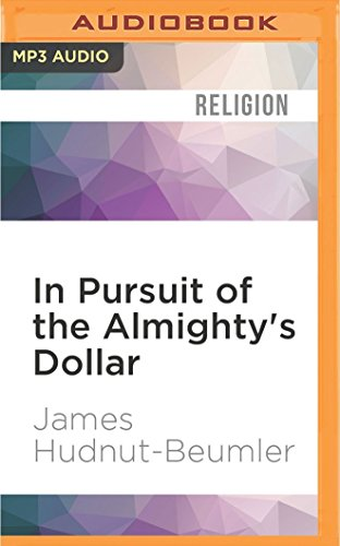 In Pursuit of the Almighty's Dollar: A History of Money and American Protestantism: James ...