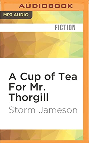 A Cup of Tea for Mr. Thorgill: Storm Jameson