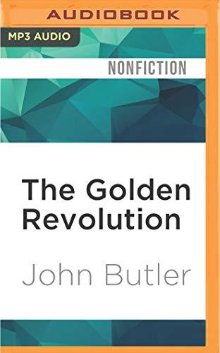 The Golden Revolution: How to Prepare for the Coming Global Gold Standard: John Butler