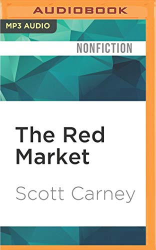 9781522687658: The Red Market: On the Trail of the World's Organ Brokers, Bone Thieves, Blood Farmers, and Child Traffickers