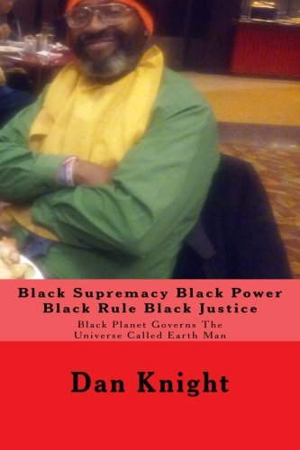 9781522700456: Black Supremacy Black Power Black Rule Black Justice: Black Planet Governs The Universe Called Earth Man (Blacks on Top of the World Stage Winning) (Volume 1)