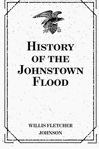 9781522700517: History of the Johnstown Flood