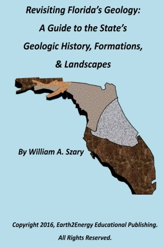 9781522701460: Revisiting Florida's Geology:: A Photographic Guide to the State's Geologic History, Formations, & Landscapes